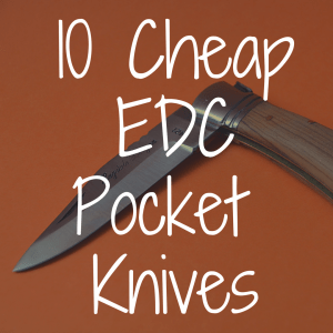 10 Cheap Pocket Knives That Are Great EDC Blades