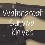What's the Best Waterproof Survival Knife?