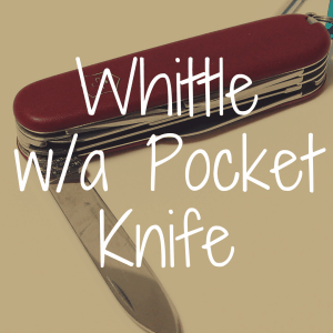 How to Easily Whittle with a Pocket Knife