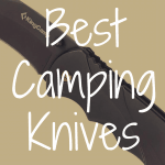 What Are the Best Knives for Camping?