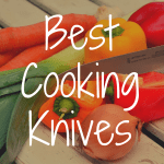 What Are the Best Cooking Knives?