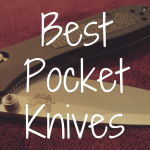 What Are the Best Pocket Knives on the Market?