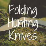 What's the Best Folding Hunting Knife?