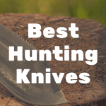 What's the Best Hunting Knife on the Market?