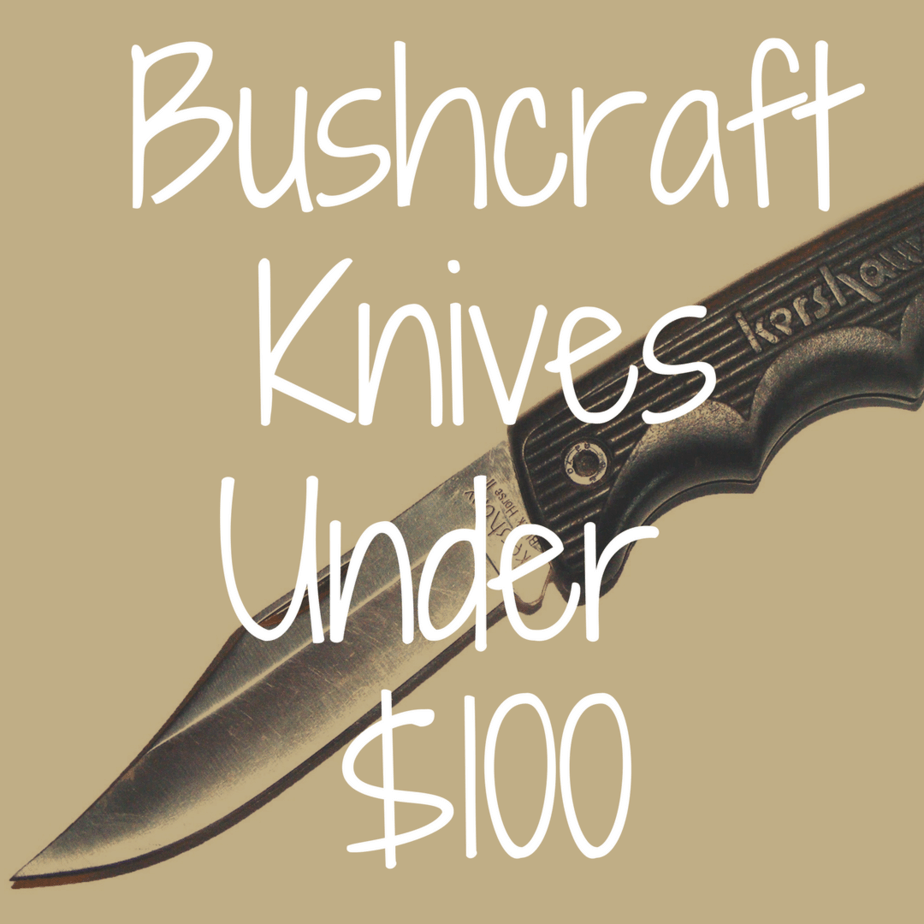 Guide to Cheap Bushcraft Knives Under $100