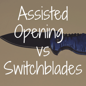 Assisted Opening Knives vs Switchblades: What's the Difference?