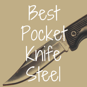 What's the Best Steel for Pocket Knife Blades?