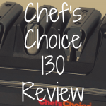 Chef's Choice 130 Review