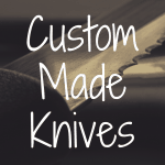 How to Find the Best Custom Made Knives?
